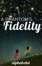 A Phantom's Fidelity by alphabelat