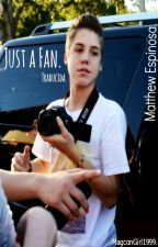 Just a Fan. {Matthew Espinosa}. -Traducida. - by XPeter-PanX