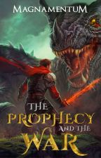 The Prophecy and the War by Magnamentum