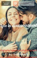 LOVE IN DISAPPOINTMENT (END) by Santika619
