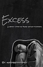 Excess by unfeignedoptimist