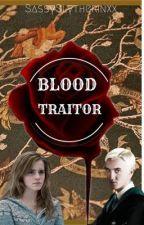 BLOOD TRAITOR by SassySlytherinxx