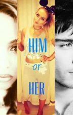 Him or Her? by emmybear01