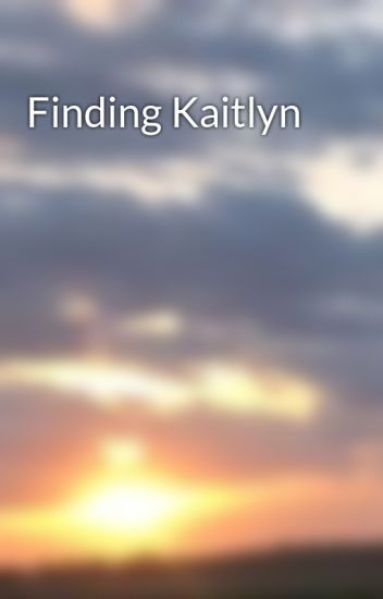 Finding Kaitlyn