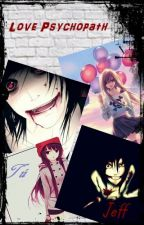 Jeff The Killer y Tu - Love psychopath by Ruby_The_Killer