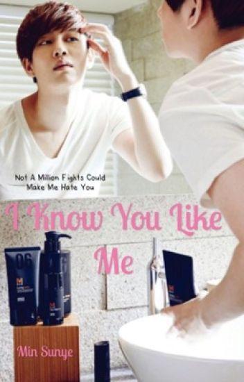I Know You Like Me