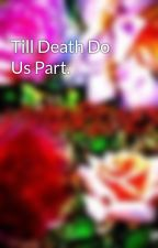 Till Death Do Us Part. by VividRoses