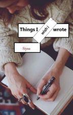 Things I never wrote by eyemsiyaa