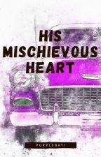 His Mischievous Heart ✒ by purplenayi