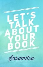 Let's Talk About Your Book! by Saramitra