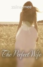 The Perfect Wife by zaine_mee