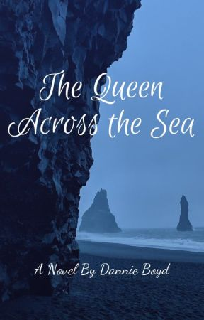 The Queen Across the Sea by DannieBoyd