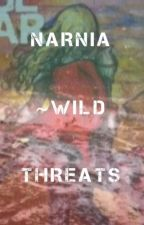 Narnia~Wild Threats by Narnias-warrior