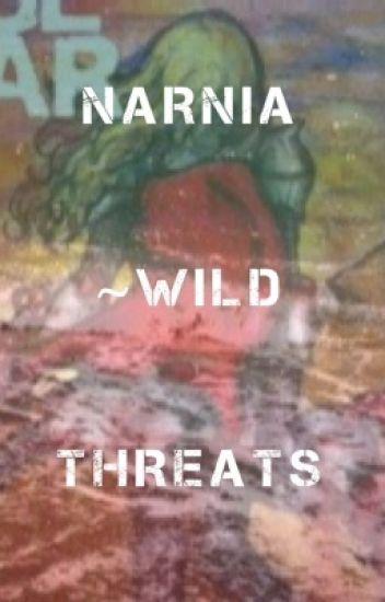 Narnia~Wild Threats
