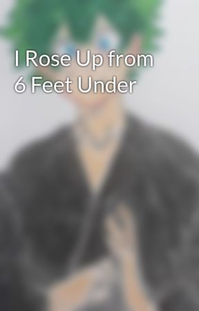 I Rose Up from 6 Feet Under by FreeFluff