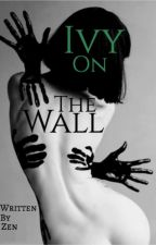 Ivy On The Wall | Prison Romance by TheyCallMeHeartless
