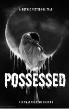 Possessed - A Gothic Fictional Tale by FirewaterBetweenBook
