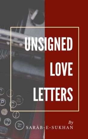 Unsigned Love Letters by saraabesukhan