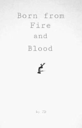 Born From Fire and Blood by OxJDxO