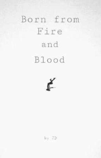 Born From Fire and Blood