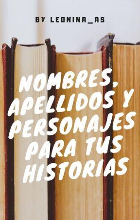Nombres, Apellidos y personajes para tus historias. by Leonina_as