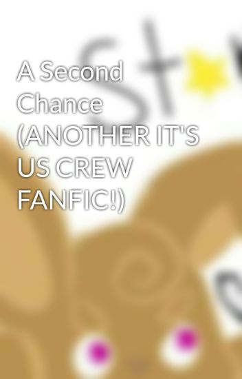 A Second Chance (ANOTHER IT'S US CREW FANFIC!)