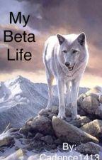 My beta life by Cadence1413