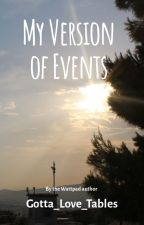My Version of Events by Gotta_love_tables