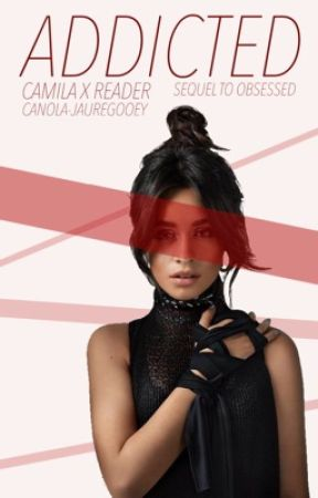 Addicted | Camila x Reader by canola-jauregooey