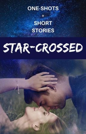Star-Crossed [One Shots + Short Stories] by MeganRBooks