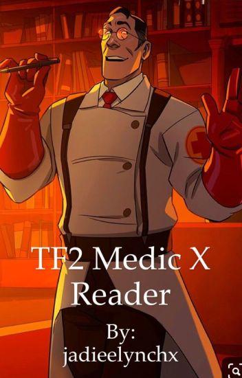 TF2 Medic x female reader oneshots  - Jadiee - Wattpad