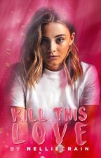 kill this love • the society by nelliecrain