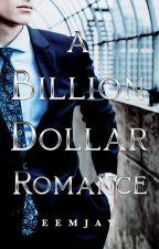 A Billion Dollar Romance by eemjay