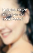 Hello Mr.Player Edited Version Sneak Peaks! by xXKrisLynnXx