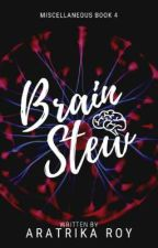 Brain Stew | Miscellaneous Book 4 by Thebitchnextdoor2002