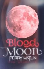 Blood Moon (Twilight Fan-Fiction book 1) by Perry_Matlin13