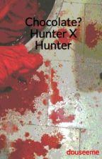 Chocolate? Hunter X Hunter by douseeme