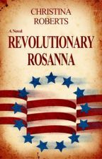 [Book 1] Revolutionary Rosanna: Resolution by ChristinaNR