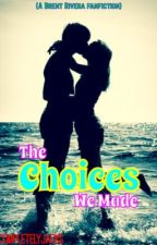 The Choices We Made (A Brent Rivera Fanfic) by completelyjacks