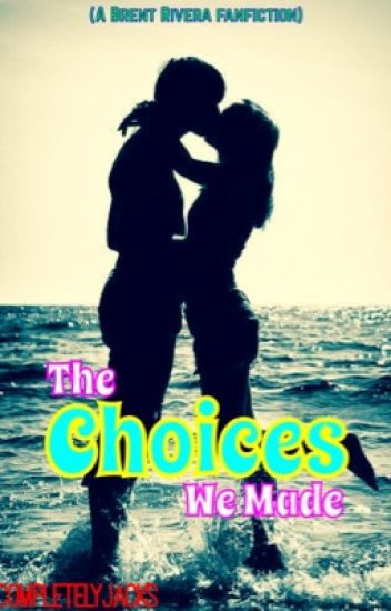 The Choices We Made (A Brent Rivera Fanfic)