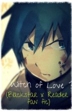 Witch of Love ? (Blackstar x Reader fan fic) by Albarn_Evans_