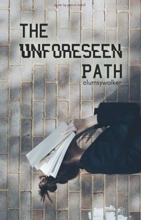 The Unforeseen Path by clumsywalker