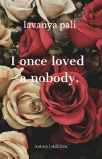 I once loved a nobody. by Lavanyapaliwal
