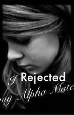 I Rejected My Alpha Mate by MysteryGurly