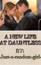 A New Life At Dauntless (on hold) by -just-a-random-girl-