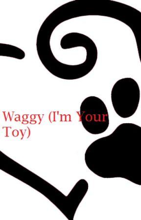 Waggy (I'm Your Toy) [One Shot] by k-ajima