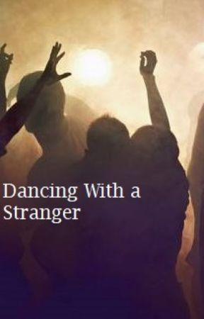 Dancing With a Stranger [One Shot] by k-ajima