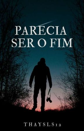 Parecia Ser O Fim  by thaysls12