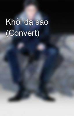 Đọc truyện Khởi dạ sao (Convert)