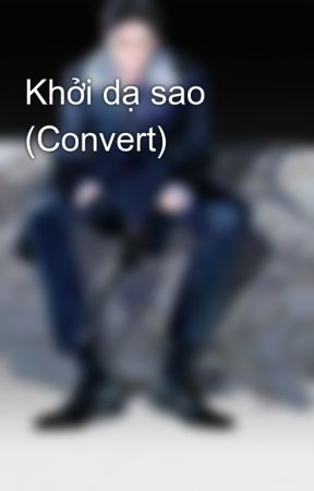 Khởi dạ sao (Convert) by FujoshiNinja